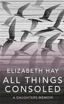 All Things Consoled - Elizabeth Hay (ISBN 9780857059116)