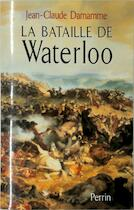 La bataille de Waterloo - Jean-Claude Damamme (ISBN 9782262015282)