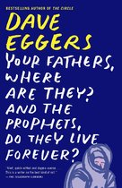 Your Fathers, Where Are They? and the Prophets, Do They Live Forever? - Dave Eggers (ISBN 9780307947536)