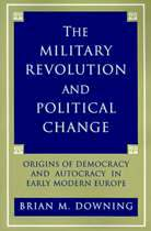 The Military Revolution and Political Change - Origins of Democracy and Autocracy in Early Modern Europe - Brian Downing (ISBN 9780691024752)