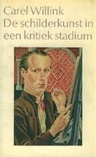 De schilderkunst in een kritiek stadium - Carel Willink, Willem Frederik Hermans (ISBN 9789065210579)