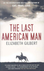 The Last American Man - Elizabeth Gilbert (ISBN 9780747598299)