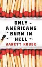 Only Americans Burn in Hell - Jarett Kobek (ISBN 9781788162203)