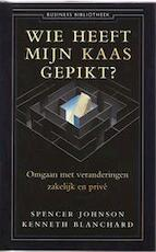 Wie heeft mijn kaas gepikt? - Spencer Johnson, Amp, Kenneth Blanchard (ISBN 9789025413873)