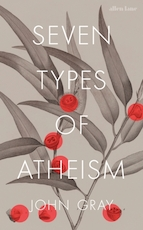 Seven types of atheism - John Gray (ISBN 9780241199411)
