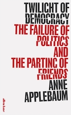 Twilight of democracy: the failure of politics and the parting of friends - Anne Applebaum (ISBN 9780241419717)