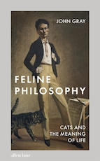 Feline philosophy: cats and the meaning of life - John Gray (ISBN 9780241351147)