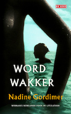 Word wakker - Nadine Gordimer (ISBN 9789044530261)