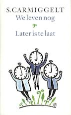 We leven nog & Later is te laat - Simon Carmiggelt, S. Carmiggelt