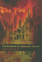 The Fire - The Bombing of Germany 1940-1945 - Jorg Friedrich (ISBN 9780231133807)