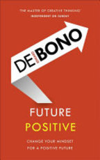 Future Positive - Edward de Bono (ISBN 9781785041099)