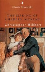 The Making of Charles Dickens - Christopher Hibbert