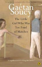 The Little Girl Who Was Too Fond of Matches - Gaetan Soucy (ISBN 9780887847813)