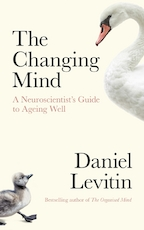 Changing mind: a neuroscientist's mind to ageing well - Daniel Levitin