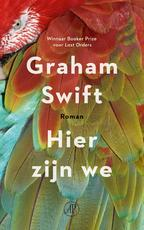 Hier zijn we - Graham Swift (ISBN 9789029541169)