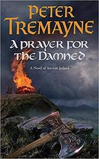 A Prayer for the Damned - Peter Tremayne (ISBN 9780755328376)