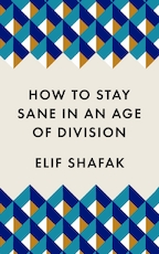 How to stay sane in the age of division - elif shafak (ISBN 9781788165723)