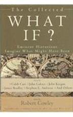 Collected What If - Robert [editor] Cowley, Caleb Carr, John Lukacs, John Keegan, James Bradley, Stephen E. and others Ambrose