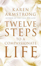 Twelve Steps to a Compassionate Life - Karen Armstrong (ISBN 9781847921581)