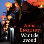 Want de avond - Anna Enquist