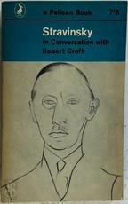 Stravinsky in Conversation with Robert Craft. (Conversations with Igor Stravinsky.-Igor Stravinsky: Memories and Commentaries.) With Eight Plates [including Portraits]. - Igor Stravinsky