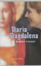 Maria Magdalena in iedere vrouw - Janny Post (ISBN 9789077247396)