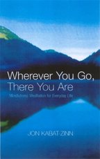 Wherever You Go, There You are - Jon Kabat-Zinn (ISBN 9780749925482)
