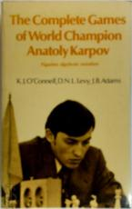 The complete games of world champion Anatoly Karpov - Anatoly Karpov, Kevin J. O'Connell, David N. L. Levy, James B. Adams (ISBN 9780713431414)