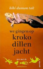 We gingen op krokodillenjacht - Bibi Dumon Tak (ISBN 9789045118284)