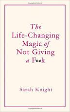 Life-Changing Magic of Not Giving a F**K - Sarah Knight (ISBN 9781784298463)