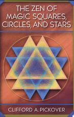 The Zen of Magic Squares, Circles, and Stars - Clifford A. Pickover, Ph.D. Senior Scientist Clifford A Pickover (ISBN 9780691070414)