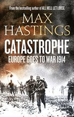 Catastrophe: europe to war 1914 - sir max hastings (ISBN 9780007467648)