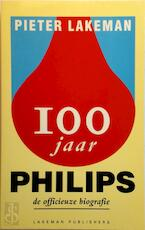 100 jaar Philips officieuze biografie - P. Lakeman (ISBN 9789073299047)