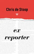 Ex-reporter - Chris De Stoop (ISBN 9789023440642)