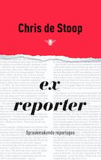 Ex-reporter - Chris de Stoop (ISBN 9789023441892)