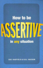 How to Be Assertive in Any Situation - Sue Hadfield, Gill Hasson (ISBN 9780273738497)