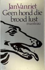 Geen hond die brood lust - Jan Vanriet (ISBN 9789022309353)