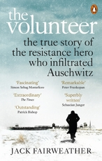 Volunteer: true story of the resistance hero who infiltrated auschwitz - jack fairweather (ISBN 9780753545188)