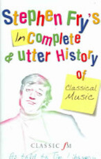 Stephen Fry's Incomplete and Utter History of Classical Music - Stephen Fry, Tim Lihoreau (ISBN 9780752225340)
