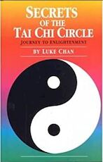 Secrets of the Tai Chi Circle: journey to enlightenment - Luke Chan (ISBN 9780963734105)