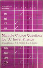 Multiple Choice Questions for 'A' Level Physics - John Marshall, T. B. Akrill, J. Q. Cosh (ISBN 9780713123142)