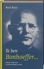 Ik ben Bonhoeffer - Paul Barz (ISBN 9789025956608)