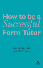 How To Be a Successful Form Tutor - Michael Marland, Richard Rogers (ISBN 9780826471970)