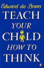 Teach Your Child how to Think - Edward de Bono (ISBN 9780140126808)