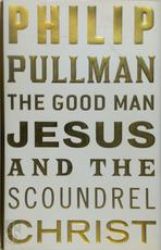 The good man Jesus and the scoundrel Christ - Philip Pullman (ISBN 9781847678256)