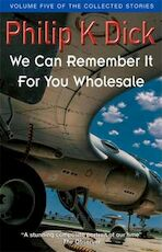 We can remember it for you wholesale - Philip K Dick (ISBN 9781857989489)