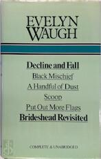 Decline and fall ; [and], Black mischief ; [and], A handful of dust ; [and], Scoop ; [and], Put out more flags ; [and], Brideshead revisited - Evelyn Waugh (ISBN 9780905712154)