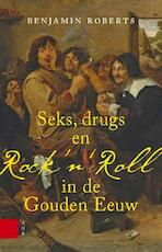 Seks drugs en Rock 'n' Roll in de Gouden Eeuw - Benjamin Roberts (ISBN 9789089646996)