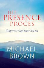 Het presence-proces - Michael Brown (ISBN 9789401303033)