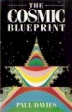The cosmic blueprint - Paul Davies
